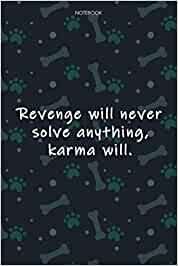 Lined Notebook Journal Cute Dog Cover Revenge will never solve anything, karma will: Notebook Journal, Journal, Over 100 Pages, Journal, Journal, Monthly, Agenda, 6x9 inch