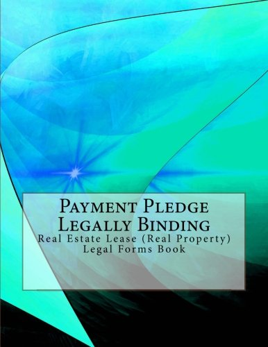 Download Payment Pledge - Legally Binding: Real Estate Lease (Real Property) Legal Forms Book pdf
