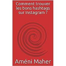 Comment trouver les bons hashtags sur Instagram ? (French Edition)