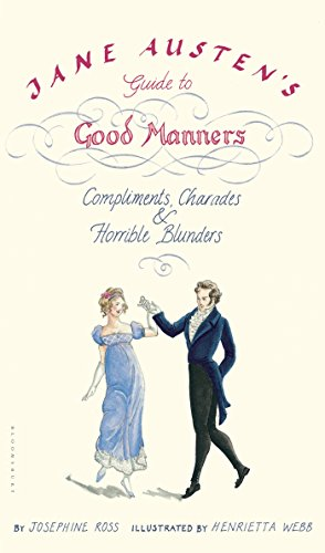 Jane Austen's Guide to Good Manners: Compliments, Charades & Horrible -