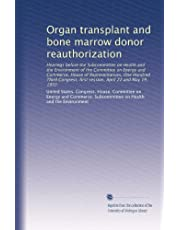 Organ transplant and bone marrow donor reauthorization: Hearings before the Subcommittee on Health and the Environment of the Committee on Energy and ... first session, April 22 and May 19, 1993