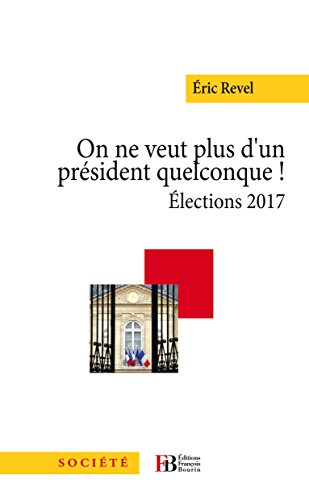 On ne veut plus d'un président quelconque - Elections 2017 (Société) (French Edition)