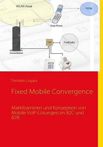 Fixed Mobile Convergence: Marktbarrieren und Konzeption von Mobile VoIP-Lösungen im B2C und B2B