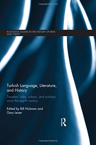 Turkish Language, Literature, and History: Travelers' Tales, Sultans, and Scholars Since the Eighth Century (Routledge S