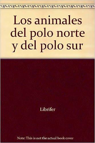 Animales Polo Norte Y Polo Sur Ge (GEO NATURA): Amazon.es: AA.VV ...