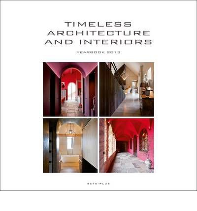 Read Online Timeless Architecture & Interiors Yearbook 2013 (Hardback)(Dutch; Flemish / English / French) - Common PDF