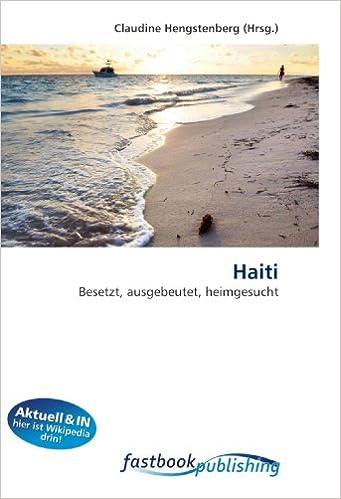 Haiti: Besetzt, ausgebeutet, heimgesucht (German Edition)