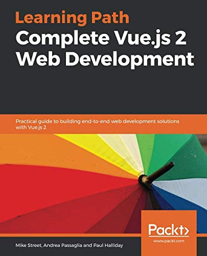 Complete Vue.js 2 Web Development: Practical guide to building end-to-end web development solutions with Vue.js 2 Front Cover