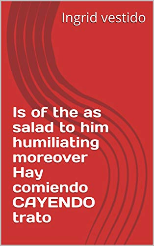 - Is of the as salad to him humiliating moreover Hay comiendo CAYENDO trato (Provencal Edition)