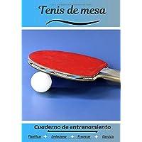 Tenis de mesa Cuaderno de entrenamiento: Cuaderno de ejercicios para progresar | Deporte y pasión por el Tenis de mesa…