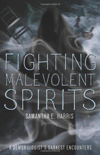Fighting Malevolent Spirits: A Demonologist's Darkest Encounters
