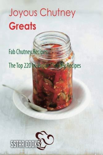 (Joyous Chutney Greats: Fab Chutney Recipes, The Top 220 In-Vogue Chutney Recipes)