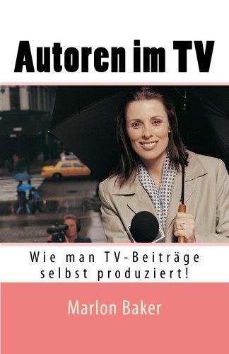 Autoren im TV: Wie man TV-Beiträge selbst produziert (German Edition)