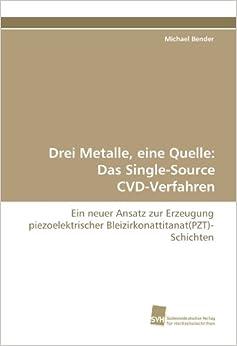 Book Drei Metalle, eine Quelle: Das Single-Source CVD-Verfahren: Ein neuer Ansatz zur Erzeugung piezoelektrischer Bleizirkonattitanat(PZT)-Schichten (German Edition)