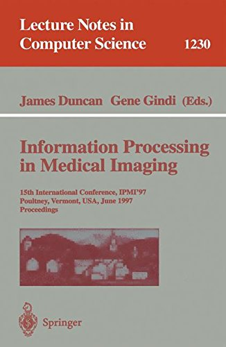 Information Processing in Medical Imaging: 15th International Conference, IPMI'97, Poultney, Vermont, USA, June 9-13, 1997, Proceedings (Lecture Notes in Computer Science) by Springer