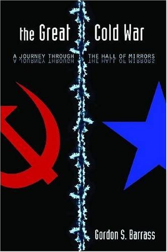 The Great Cold War: A Journey Through the Hall of Mirrors (Stanford Security Studies)