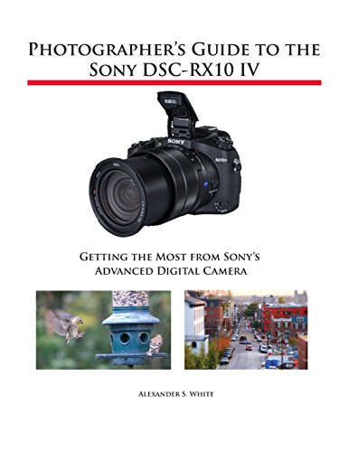 (Photographer's Guide to the Sony DSC-RX10 IV: Getting the Most from Sony's Advanced Digital Camera)
