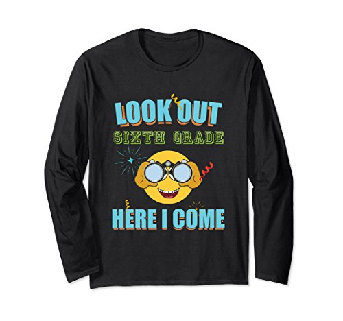 - Look Out Sixth Grade Here I Come School Long sleeve T Shirt