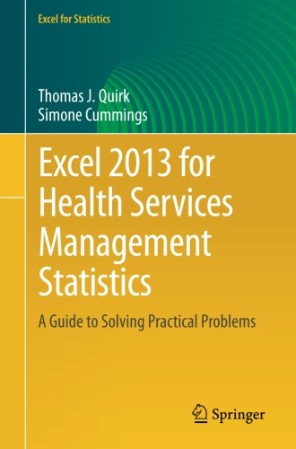 Excel 2013 for Health Services Management Statistics: A Guide to Solving Practical Problems (Excel for Statistics)