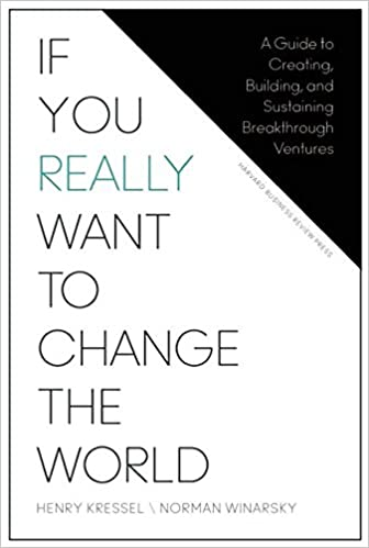 If You Really Want to Change the World: A Guide to Creating, Building, and Sustaining Breakthrough Ventures: Amazon.es: Henry Kressel, Norman Winarsky: ...