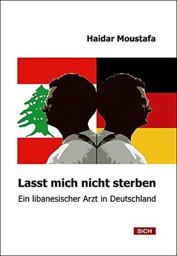 Lasst mich nicht sterben: Ein libanesischer Arzt in Deutschland