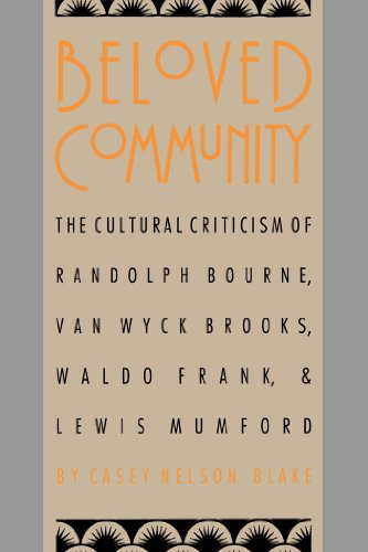 Beloved Community: The Cultural Criticism of Randolph Bourne, Van Wyck Brooks, Waldo Frank, and Lewis Mumford (Cultural Studies of the United States)