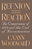 Reunion and Reaction: The Compromise of 1877 and the End of Reconstruction