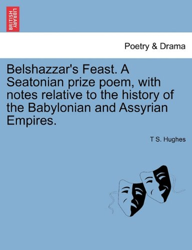 Belshazzar's Feast. A Seatonian prize poem, with notes relative to the history of the Babylonian and Assyrian Empires. ebook