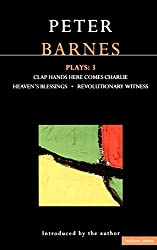 Peter Barnes Plays: Clap Hands Here Comes Charlie / Heaven's Blessings / Revolutionary Witness: Vol 3