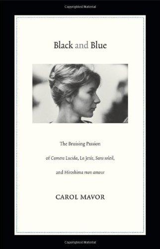 Read Online By Carol Mavor Black and Blue: The Bruising Passion of Camera Lucida, La JetǸe, Sans soleil, and Hiroshima mon amo [Paperback] pdf