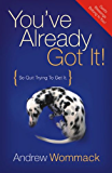 You've Already Got It!: So Quit Trying to Get It! (English Edition)