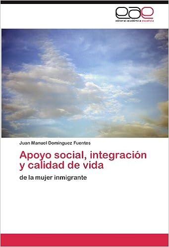 Apoyo social, integración y calidad de vida: de la mujer inmigrante (Spanish Edition)
