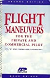 Flight Maneuvers for the Private and Commercial Pilot : Step by Step Procedures Plus Profiles, Deines, Bradley W., 1886474028