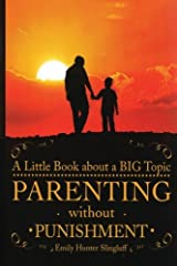 Parenting Without Punishment: A Little Book about a BIG Topic Paperback