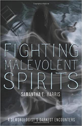 Fighting Malevolent Spirits: A Demonologist's Darkest Encounters Paperback – March 8, 2014 by Samantha E. Harris  (Author)
