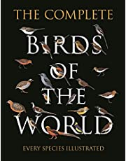 The Complete Birds of the World: Every Species Illustrated