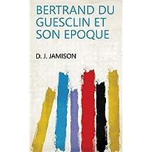 Bertrand du Guesclin et son epoque (French Edition)