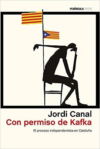 Con permiso de Kafka: El proceso independentista en Cataluña ...