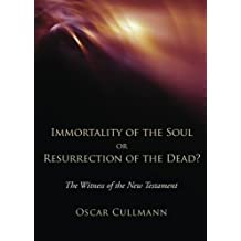 Immortality of the Soul or Resurrection of the Dead?: The Witness of the New Testament