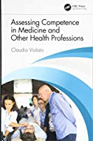 Assessing Competence in Medicine and Other Health Professions Front Cover