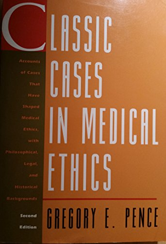 Classic Cases in Medical Ethics: Accounts of Cases That Have Shaped Medical Ethics, With Philosophical, Legal, and Histo