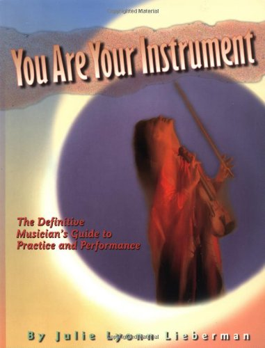- You Are Your Instrument: the Definitive Musician's Guide to Practice and Performance