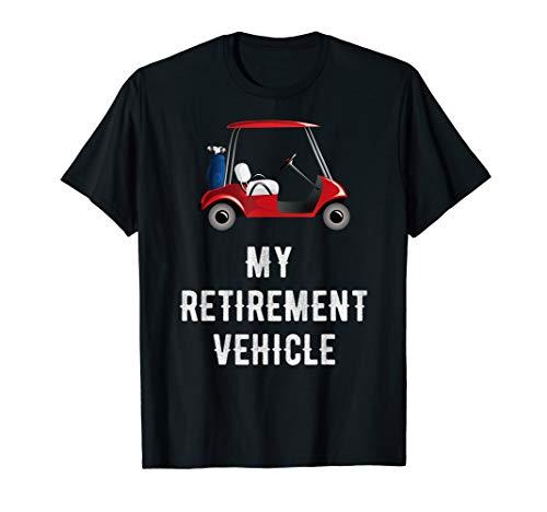 My Retirement Vehicle Funny Golf Cart T-Shirt