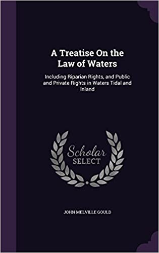 A Treatise on the Law of Waters: Including Riparian Rights, and Public and Private Rights in Waters Tidal and Inland