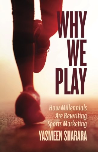 Why We Play: How Millennials Are Rewriting Sports Marketing