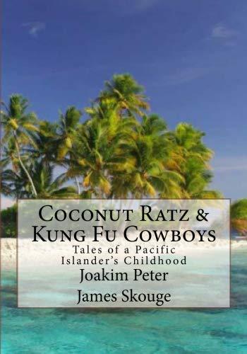 Coconut Ratz & Kung Fu Cowboys: Tales of a Pacific Islander's Childhood