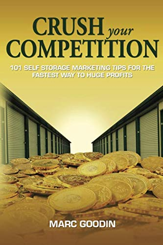 Crush Your Competition: 101 Self Storage Marketing Tips For The Fastest Way To Huge Profits.