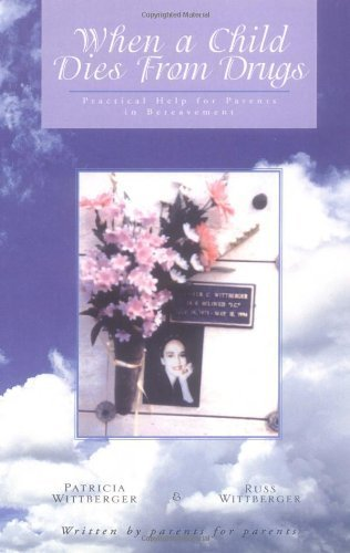 When a Child Dies from Drugs: Practical Help for Parents in Bereavement by Wittberger, Pat, Wittberger, Russ (2004) Paperback