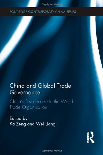 China and Global Trade Governance: China's First Decade in the World Trade Organization (Routledge Contemporary China Se