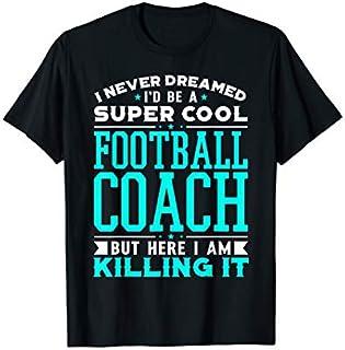I Never Dreamed I'd Be A Super Cool Football Coach T-shirt | Size S - 5XL